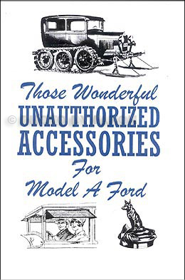 Those Wonderful UNAUTHORIZED Accessories for Model A Ford
