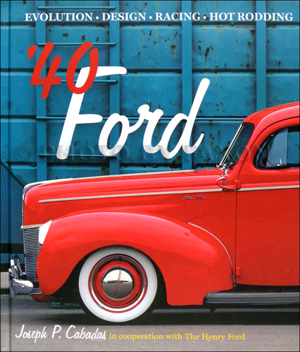 1940 '40 Ford: Evolution - Design - Racing - Hot Rodding