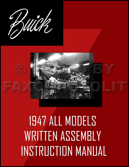 1947 Buick Written Assembly Manual Reprint All Models, useful for 1942 and 1946 also