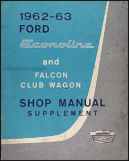 1962-1963 Ford Econoline & Falcon Club Wagon Repair Shop Manual Original Supp