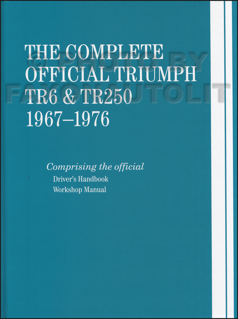 The Complete Official Triumph TR6 & TR250: 1967-1976 Bentley Shop Manual