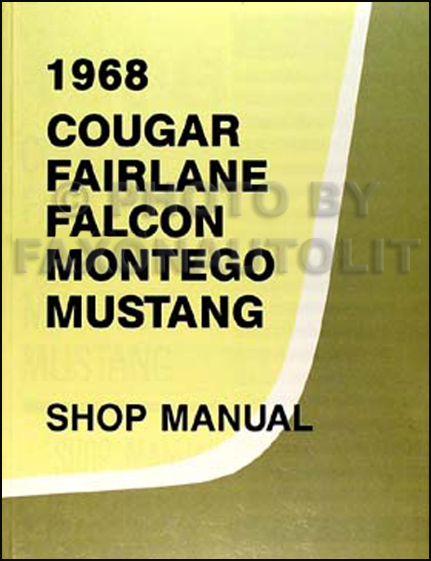 1968 Shop Manual Mustang/Fairlane/Torino/Ranchero/Falcon/Cougar/XR-7/Comet/Montego/MX/Cyclone