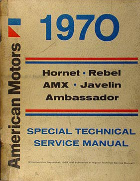 1970 AMC Shop Manual Reprint: AMX, Javelin, Rebel & Hornet