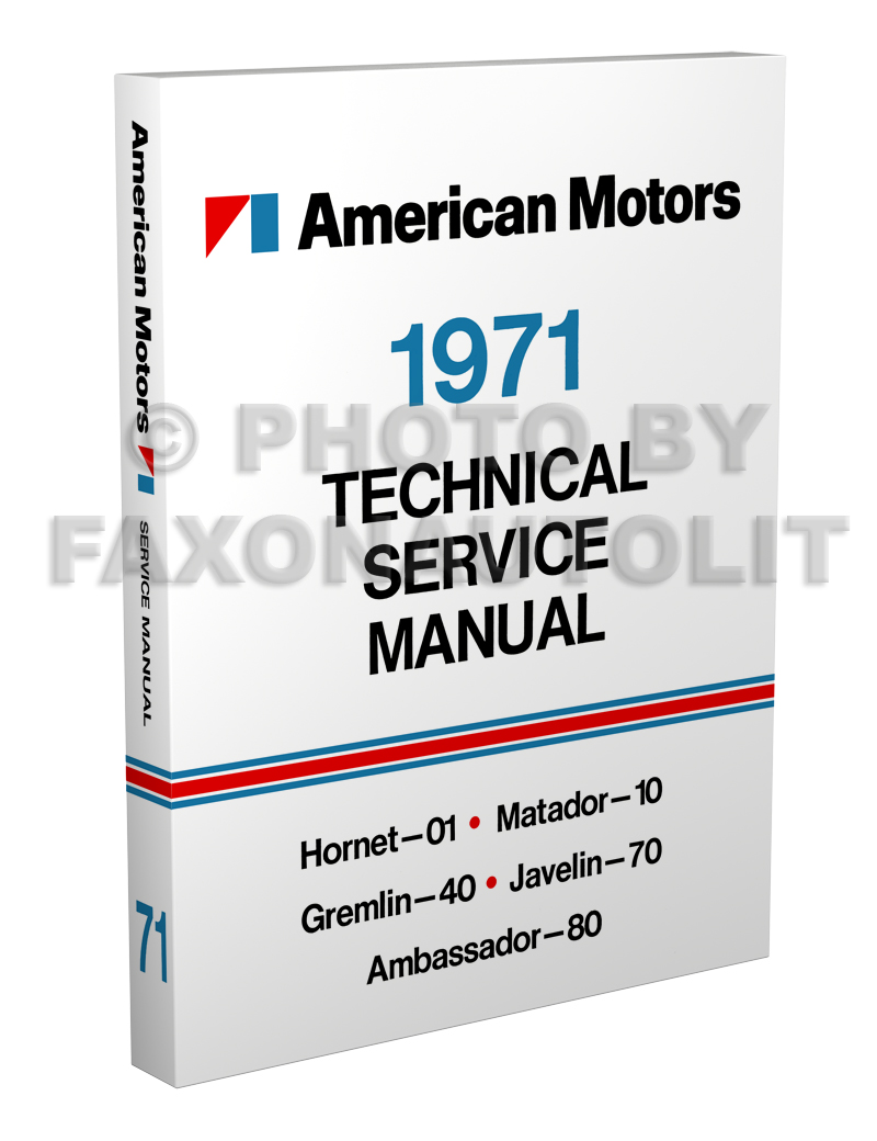 1971 AMC Shop Manual Reprint: AMX, Javelin, Hornet/Gremlin/etc