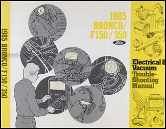 1985 Ford Bronco, F150, F250, F350 Electrical Troubleshooting Manual