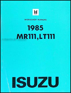 1985-1986 Isuzu Tilt Cab Truck Repair Manual Original MR111, LT111