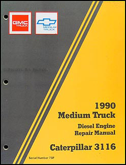 1990 GMC Chevy Topkick Kodiak Caterpiller 3116 Diesel Overhaul Manual