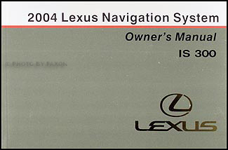 2004 Lexus IS 300 Navigation System Owners Manual Original