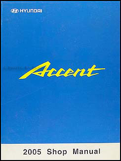 2005 Hyundai Accent Shop Manual Original