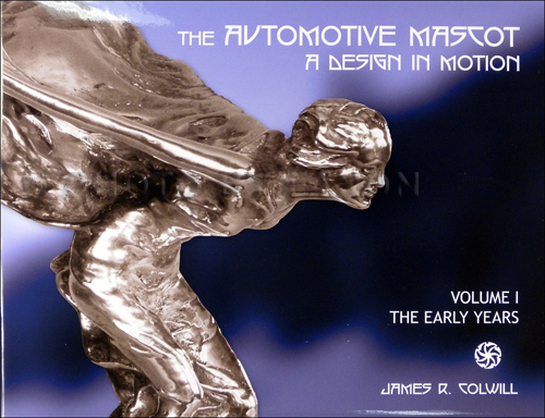 1905-1925 The Automotive Mascot: A Design In Motion Volume 1