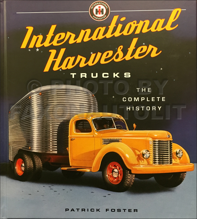 1907-2015 International Harvester Trucks: The Complete History